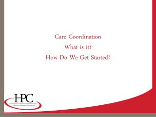 Care Coordination What is it? How Do We Get Started?