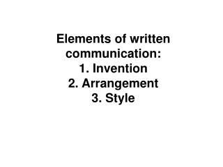 elements of written communication: 1. invention 2. arrangement ...
