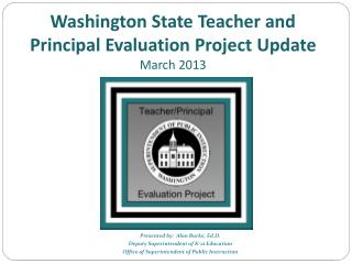 Washington State Teacher and Principal Evaluation Project Update March  2013