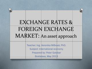 EXCHANGE RATES & FOREIGN EXCHANGE MARKET:  An asset approach