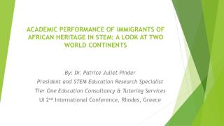 ACADEMIC PERFORMANCE OF IMMIGRANTS OF AFRICAN HERITAGE IN STEM: A LOOK AT TWO WORLD CONTINENTS