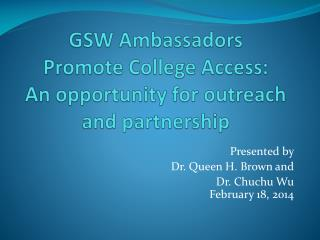 GSW Ambassadors  Promote College Access:  An opportunity for outreach and partnership