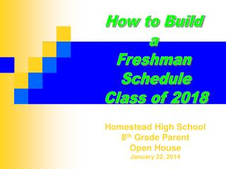 Homestead High School 8 th  Grade Parent  Open House January 22, 2014