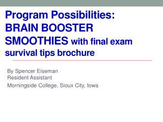 Program Possibilities: BRAIN BOOSTER SMOOTHIES  with final exam survival tips brochure