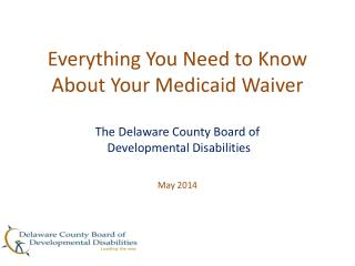 Everything You Need to Know About Your Medicaid Waiver The Delaware County Board of  Developmental Disabilities  May 20