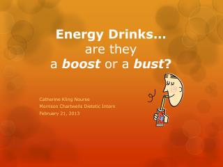 Energy Drinks… are they  a boost or a bust ?