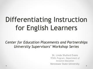 Differentiating Instruction for English Learners Center for Education Placements and Partnerships University Supervisor
