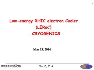 Low-energy RHIC electron Cooler                   ( LEReC )                CRYOGENICS