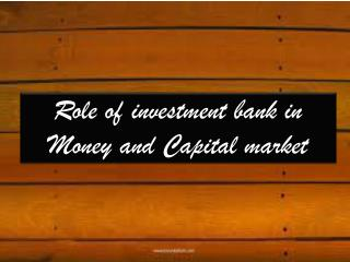 Role of investment bank in Money and Capital market