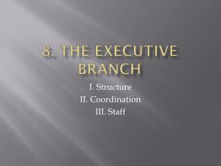 8. The  executive branch