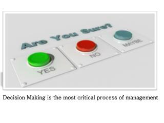 Decision Making is the most critical process of management