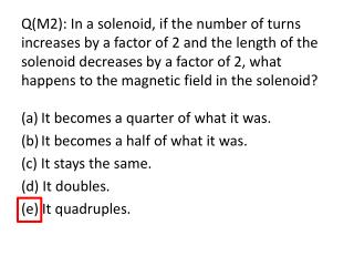 It becomes a quarter of what it was.  It becomes a half of what it was. (c) It stays the same. (d) It doubles. (e) It q