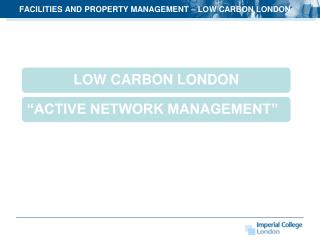 FACILITIES AND PROPERTY MANAGEMENT  – LOW CARBON LONDON