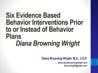 Six Evidence Based Behavior Interventions Prior to or Instead of Behavior Plans Diana Browning  Wright