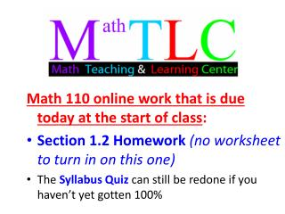 Math 110 online work that is due today at the start of class : Section 1.2 Homework  (no worksheet to turn in on this o