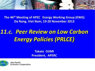 The  46 th Meeting of  APEC Energy Working Group (EWG) Da Nang, Viet Nam, 19-20  November  2013 11.c .   Peer Review on
