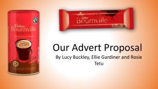 Our Advert Proposal By Lucy Buckley, Ellie Gardiner and Rosie  Tetu