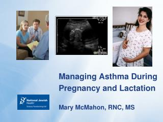 Managing Asthma During  Pregnancy and Lactation Mary McMahon, RNC, MS