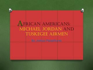 frican  Americans:  Michael Jordan  and  Tuskegee Airmen