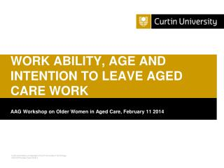 WORK ABILITY,  AGE  AND INTENTION TO LEAVE AGED CARE WORK