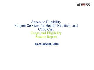 Access to Eligibility  Support Services for Health, Nutrition, and Child Care Usage and  Eligibility  Results Report