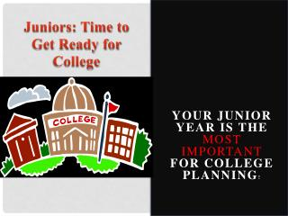 YOUR JUNIOR YEAR IS THE  MOST IMPORTANT  FOR COLLEGE PLANNING !