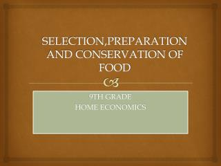 SELECTION,PREPARATION AND CONSERVATION OF FOOD