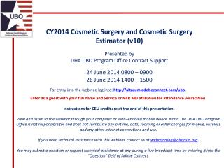 CY2014 Cosmetic Surgery and Cosmetic Surgery Estimator ( v10 ) Presented by DHA UBO Program Office Contract Support