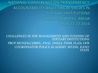 NATIONAL CONFERENCE ON TRANSPARENCY, ACCOUNTABILITY AND ETHICAL VALUES IN TERITARY INSTITUTIONS SHERATON HOTEL, ABUJA M
