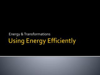 Using Energy Efficiently