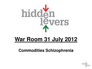 War Room 31 July 2012 Commodities Schizophrenia