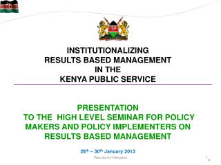 INSTITUTIONALIZING  RESULTS BASED MANAGEMENT  IN THE  KENYA PUBLIC SERVICE PRESENTATION