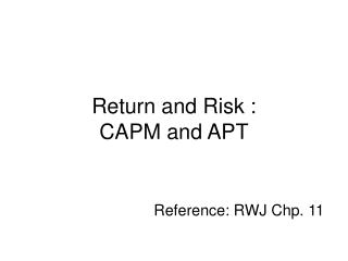 return and risk :  capm and apt                         reference: rwj chp. 11