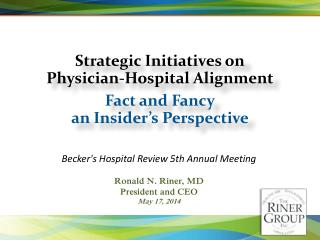 Strategic Initiatives on Physician-Hospital Alignment Fact and Fancy an Insider's Perspective