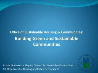 Office of Sustainable Housing & Communities: Building Green and Sustainable Communities
