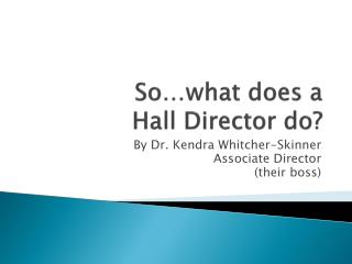 So…what does a  Hall Director do?