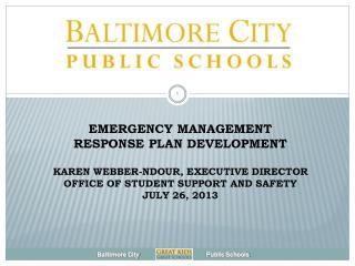 Emergency Management Response Plan Development Karen Webber- NDour , Executive Director Office of Student Support and S