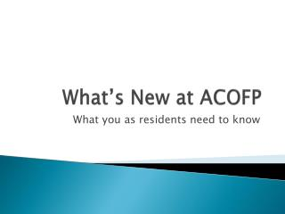 What�s New at ACOFP