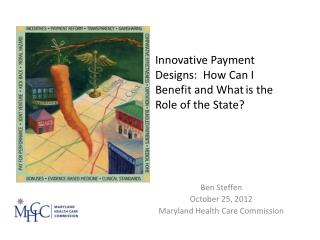 Ben Steffen October 25, 2012 Maryland Health Care Commission