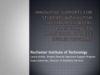 Innovative Supports for Students with Autism Spectrum Disorders transitioning to Traditional College Degree Programs