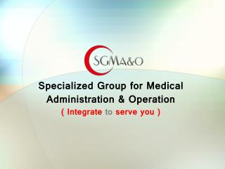 Specialized Group for Medical Administration & Operation ( Integrate  to  serve you )