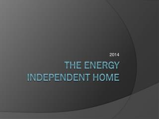 The Energy Independent Home