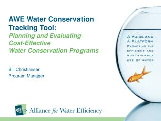 AWE Water Conservation Tracking Tool: Planning and Evaluating  Cost-Effective  Water Conservation Programs