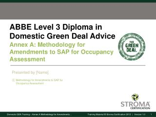ABBE Level 3 Diploma in Domestic Green Deal  Advice Annex A: Methodology for Amendments to SAP for Occupancy Assessment