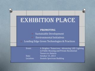 EXHIBITION PLACE PROMOTING Sustainable Development  Environmental Initiatives Leading Edge Green Technologies & P racti