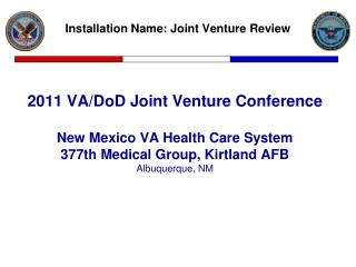 2011 VA/DoD Joint Venture Conference New Mexico VA Health Care System 377 th  Medical Group, Kirtland AFB Albuquerque,