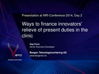 Presentation at NRI-Conference 2014, Day 2 Ways to finance innovators' relieve of present duties in the clinic