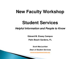 New Faculty Workshop Student Services Helpful Information and People to Know Edward M. Eissey Campus Palm Beach Gardens