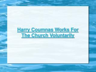 Harry Coumnas Works For The Church Voluntarily