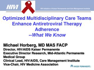 Optimized Multidisciplinary Care Teams Enhance Antiretroviral Therapy Adherence --What We Know